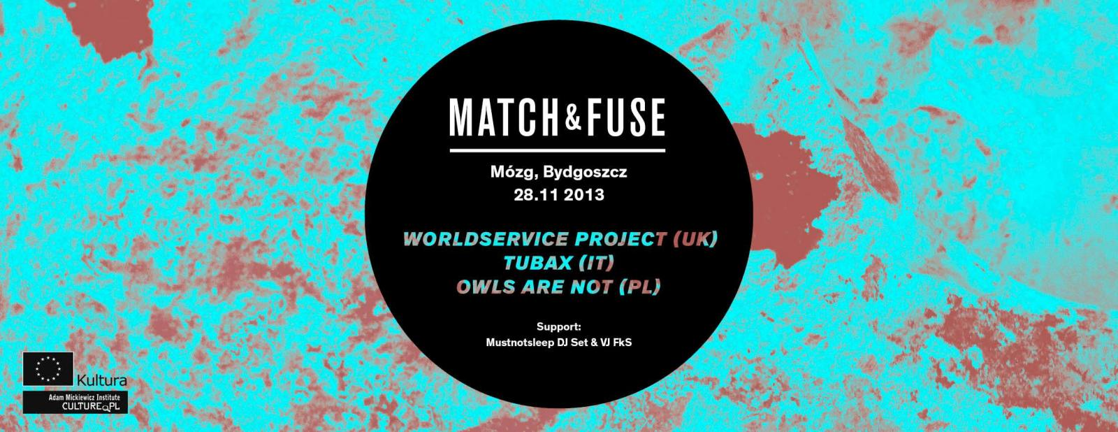 MATCH&FUSE FESTIVAL 2013: WorldService Project (UK), Tubax (IT), Owls Are Not (PL)